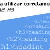 Aprenda a utilizar corretamente as tags de Headings H1, H2, H3 em seu site